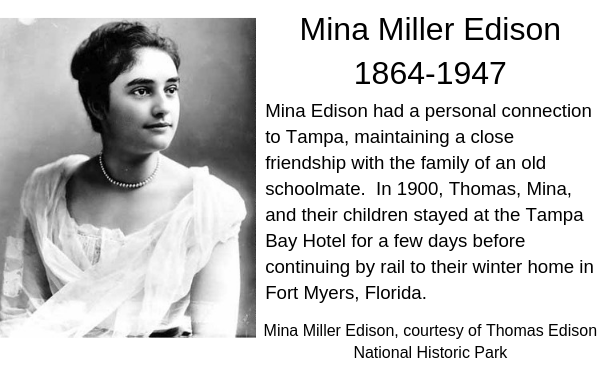 Portrait of Mina Edison wearing pearl choker necklace, white top with short sleeves, dark hair pulled back. Caption: Mina Edison had a personal connection to Tampa, maintaining a close friendship with the family of an old schoolmate. In 1900, Thomas, Mina and their children stayed at the Tampa Bay hotel before continuing by rail to their winter home in Fort Myers.